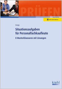 Situationsaufgaben für Personalfachkaufleute von Gropp,  Werner