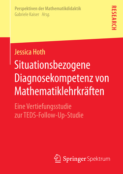 Situationsbezogene Diagnosekompetenz von Mathematiklehrkräften von Hoth,  Jessica