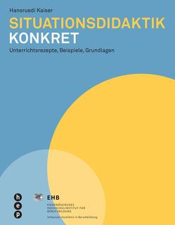 Situationsdidaktik konkret (E-Book) von Kaiser,  Hansruedi