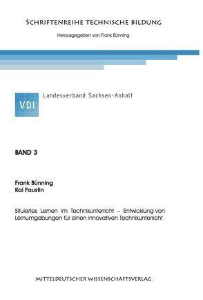 Situiertes Lernen im Technikunterricht – Entwicklung von Lernumgebungen für einen innovativen Technikunterricht. von Bünning,  Frank, Faustin,  Kai