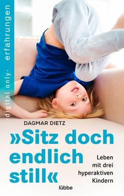"""""""Sitz doch endlich still"""" von Dietz,  Dagmar"""
