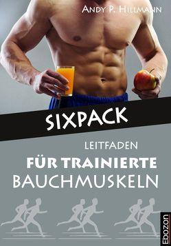 Sixpack – Leitfaden für trainierte Bauchmuskeln von Andy P.,  Hillmann