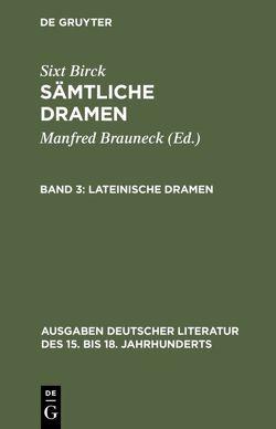 Sixt Birck: Sämtliche Dramen / Lateinische Dramen von Birck,  Sixt, Brauneck,  Manfred, Wacht,  Manfred