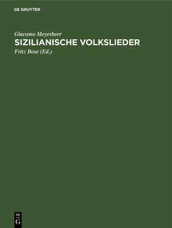 Sizilianische Volkslieder von Bose,  Fritz, Meyerbeer,  Giacomo