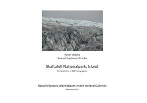 Skaftafell-Nationalpark, Island – ein photographischer Reiseführer von Engelmann-Strzolka,  Susanne, Strzolka,  Rainer