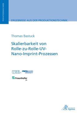 Skalierbarkeit von Rolle-zu-Rolle-UV-Nano-Imprint-Prozessen von Bastuck,  Thomas