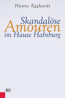 Skandalöse Amouren im Hause Habsburg von Egghardt,  Hanne