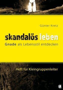 Skandalös leben (Heft für Kleingruppenleiter) von Kretz,  Günter