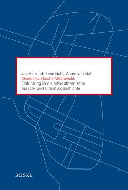 Skandinavistische Mediävistik von Nahl,  Astrid van, Nahl,  Jan Alexander van
