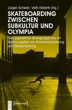 Skateboarding zwischen Subkultur und Olympia von Kilberth,  Veith, Schwier,  Jürgen