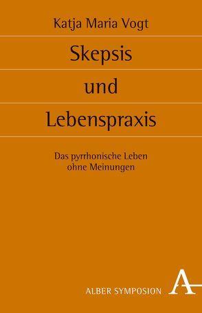 Skepsis und Lebenspraxis von Vogt,  Katja M.