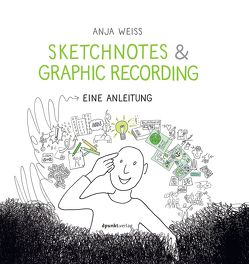 Sketchnotes & Graphic Recording von Weiß,  Anja