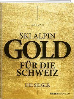 Ski alpin. Gold für die Schweiz. Die Sieger von Wyss,  Lars