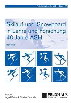 Skilauf und Snowboard in Lehre und Forschung (23) – 40 Jahre ASH von Bach,  Ingrid, Schoder,  Gustav