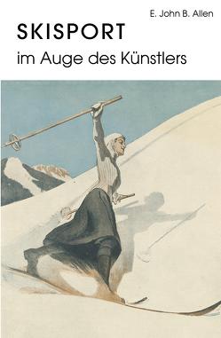 Skisport im Auge des Künstlers von Allen,  E. John
