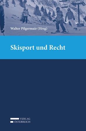 Skisport und Recht von Pilgermair,  Walter