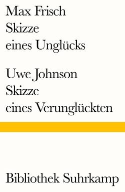 Skizze eines Unglücks/Skizze eines Verunglückten von Frisch,  Max, Johnson,  Uwe