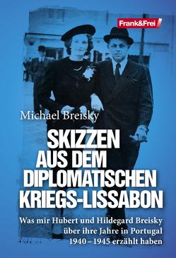 Skizzen aus dem diplomatischen Kriegs-Lissabon von Breisky,  Michael