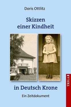 Skizzen einer Kindheit in Deutsch-Krone von Ottlitz,  Doris