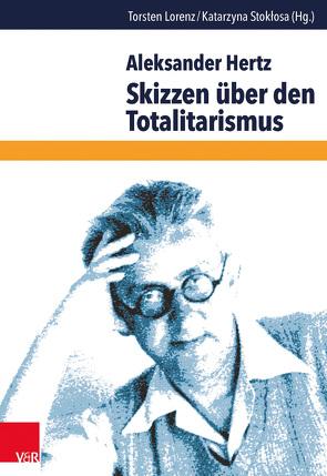 Skizzen über den Totalitarismus von Hertz,  Aleksander, Lorenz,  Torsten, Stoklosa,  Katarzyna