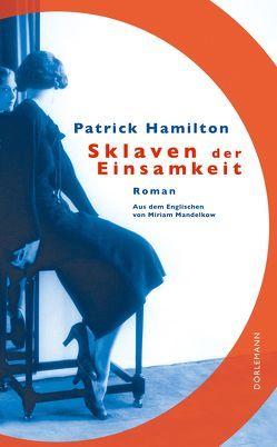 Sklaven der Einsamkeit von Hamilton,  Patrick, Mandelkow,  Miriam