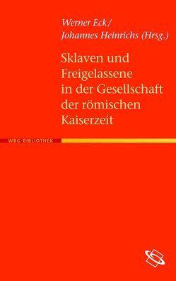 Sklaven und Freigelassene in der Gesellschaft der römischen Kaiserzeit von Eck,  Werner, Heinrichs,  Johannes