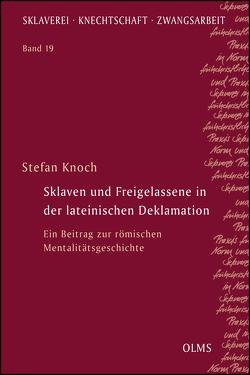 Sklaven und Freigelassene in der lateinischen Deklamation von Knoch,  Stefan