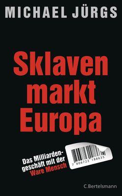 Sklavenmarkt Europa von Jürgs,  Michael