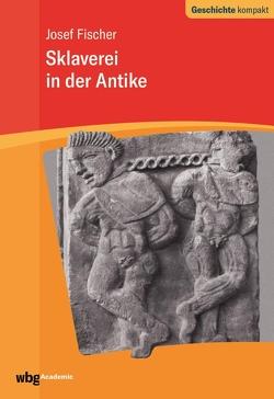 Sklaverei in der Antike von Brodersen,  Kai, Fischer,  Josef