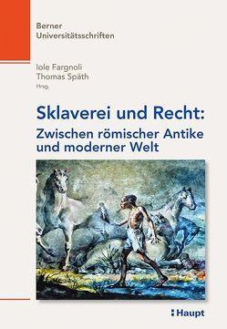 Sklaverei und Recht: Zwischen römischer Antike und moderner Welt von Fargnoli,  Iole, Späth,  Thomas
