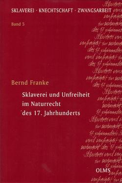 Sklaverei und Unfreiheit im Naturrecht des 17. Jahrhunderts von Franke,  Bernd