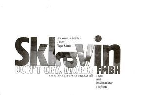 Sklavin. DON'T CRY. WORK! FMBH.
