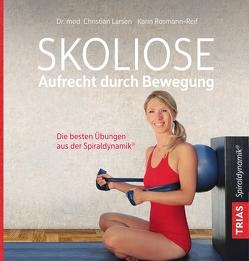 Skoliose – Aufrecht durch Bewegung von Larsen,  Christian, Rosmann-Reif,  Karin