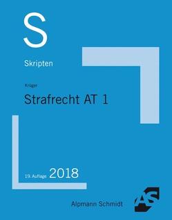 Skript Strafrecht AT 1 von Krüger,  Rolf