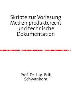 Skripte zur Vorlesung  Medizinprodukterecht und technische Dokumentation von Schwanbom,  Erik