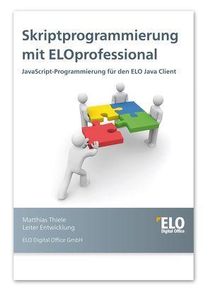 Skriptprogrammierung mit ELOprofessional von Thiele,  Matthias
