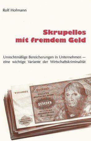 Skrupellos mit fremdem Geld von Hofmann,  Rolf