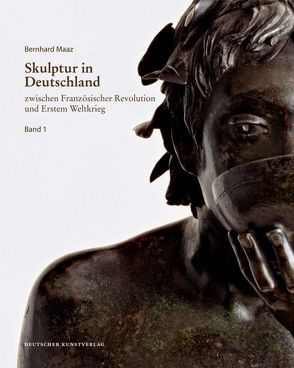 Skulptur in Deutschland zwischen Französischer Revolution und Erstem Weltkrieg von Deutscher Verein für Kunstwissenschaft, Maaz,  Bernhard