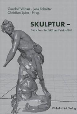 SKULPTUR – Zwischen Realität und Virtualität von Schröter,  Jens, Spies,  Christian, Winter,  Gundolf