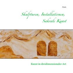 Skulpturen, Installationen, Sakrale Kunst von Paulo