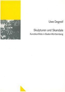 Skulpturen und Skandale: Kunstkonflikte in Baden-Württemberg von Degreif,  Uwe