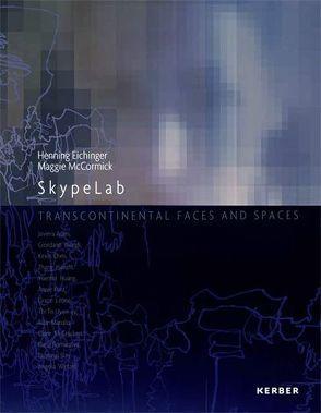 SkypeLab: Transcontinental Faces and Spaces von Eichinger,  Henning, Kurz,  Annie, McCormick,  Maggie
