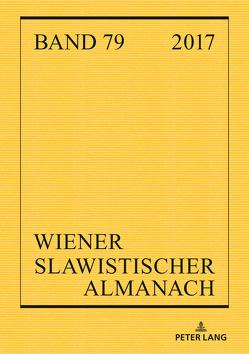 Wiener Slawistischer Almanach Band 79/2017 von Hansen-Löve,  Aage A, Hechtl,  Angelika, Rathmayr,  Renate, Reuther,  Tilmann