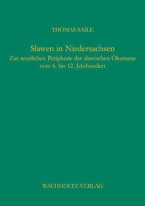 Slawen in Niedersachsen von Saile,  Thomas
