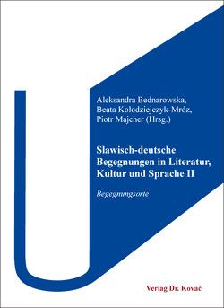 Slawisch-deutsche Begegnungen in Literatur, Kultur und Sprache II von Bednarowska,  Aleksandra, Kołodziejczyk-Mróz,  Beata, Majcher,  Piotr