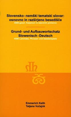 Slovensko-nemški tematski slovar: osnovno in razširjeno besedišče. 4500 gesel, frazemov in stavčnih primerov von Kelih,  Emmerich, Vučajnk,  Tatjana