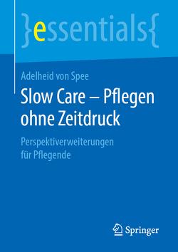 Slow Care – Pflegen ohne Zeitdruck von von Spee,  Adelheid
