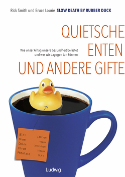 Slow Death by Rubber Duck: Quietscheenten und andere Gifte von Kirsch,  Anne-Mirjam, Lourie,  Bruce, Smith,  Rick