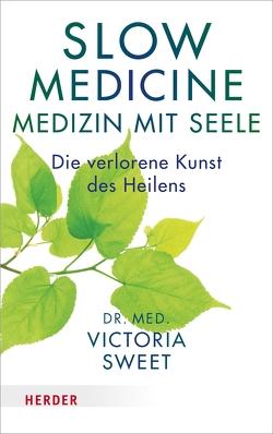 Slow Medicine – Medizin mit Seele von Hornung,  Cathrine, Maio,  Prof. Giovanni, Sweet,  Victoria