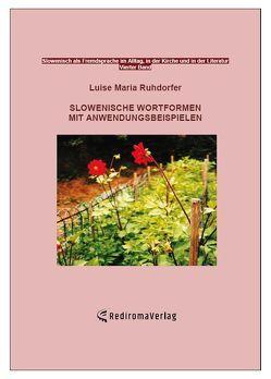 Slowenische Wortformen mit Anwendungsbeispielen von Ruhdorfer,  Luise Maria